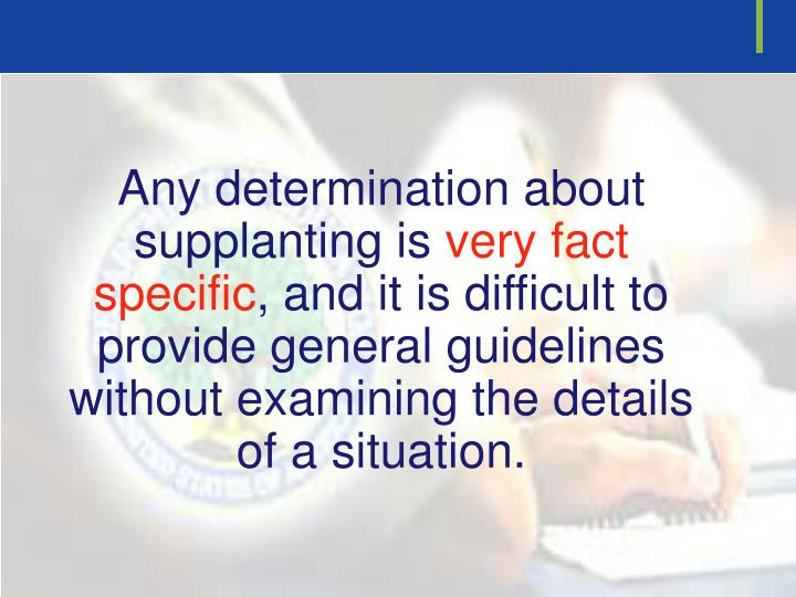 Any determination about supplanting is