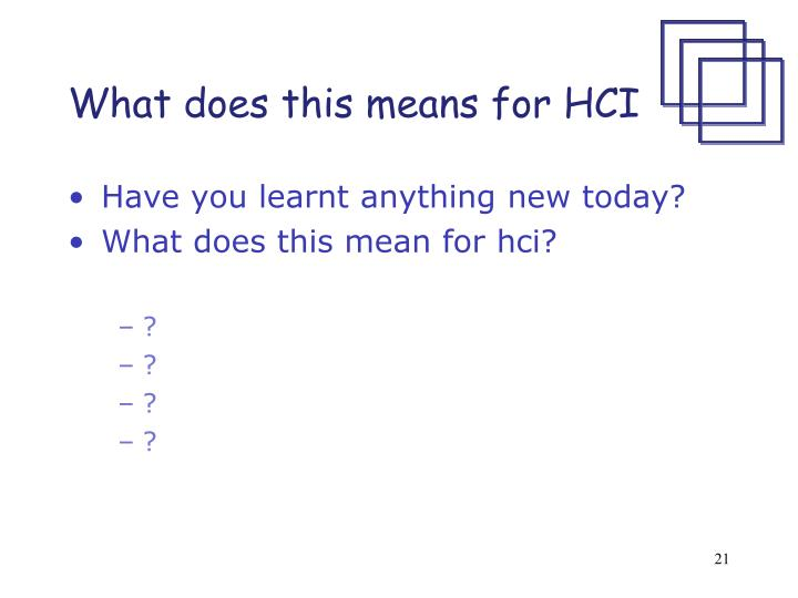What does this means for HCI