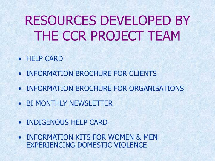 RESOURCES DEVELOPED BY THE CCR PROJECT TEAM