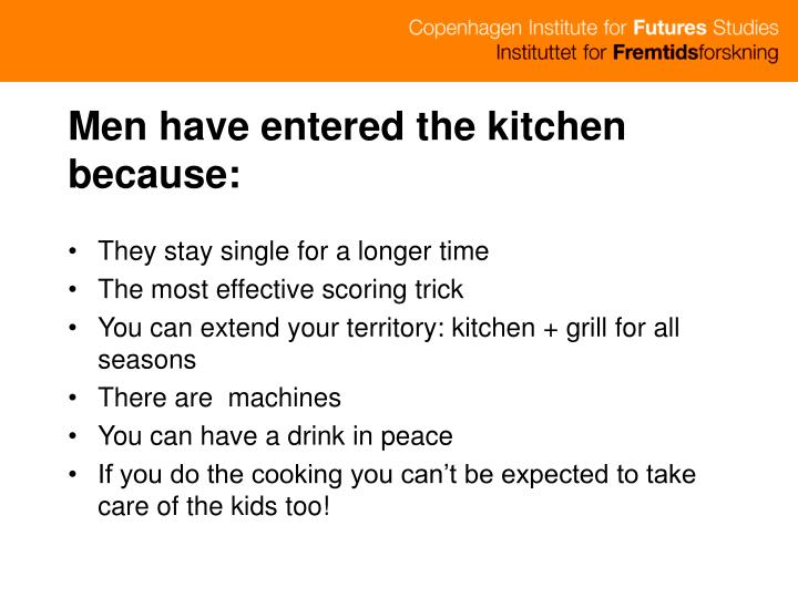 Men have entered the kitchen because: