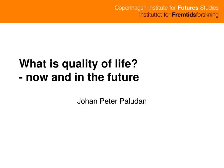 What is quality of life now and in the future