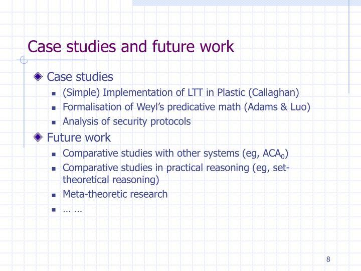Case studies and future work