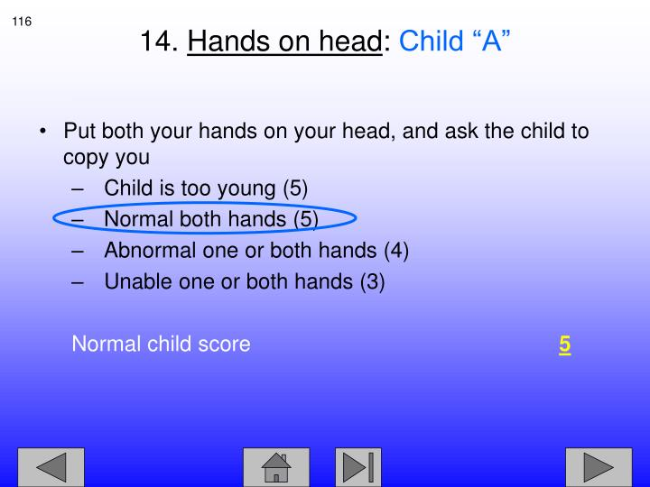 Put both your hands on your head, and ask the child to copy you