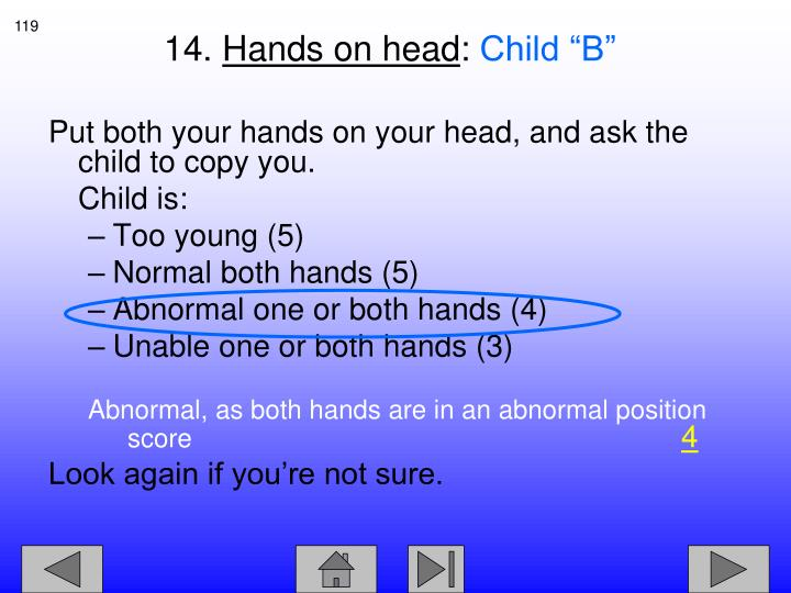 Put both your hands on your head, and ask the child to copy you.
