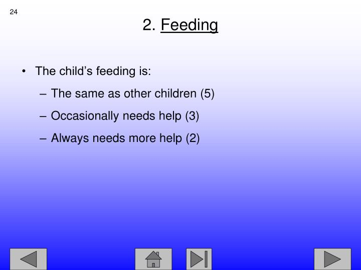 The child's feeding is: