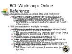 bcl workshop online reference