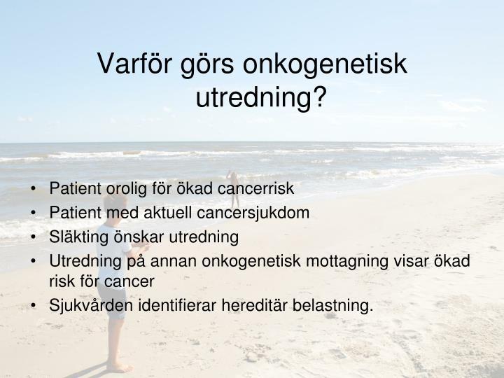Varför görs onkogenetisk utredning?