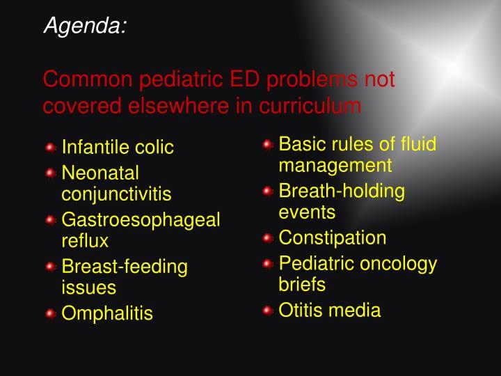 Agenda common pediatric ed problems not covered elsewhere in curriculum
