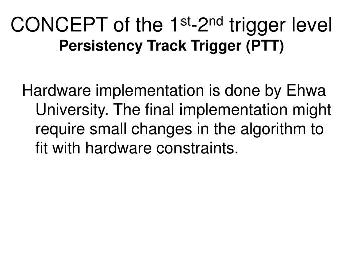 Concept of the 1 st 2 nd trigger level persistency track trigger ptt