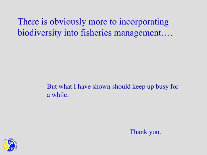 There is obviously more to incorporating biodiversity into fisheries management….
