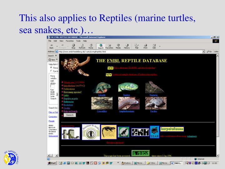 This also applies to Reptiles (marine turtles, sea snakes, etc.)…