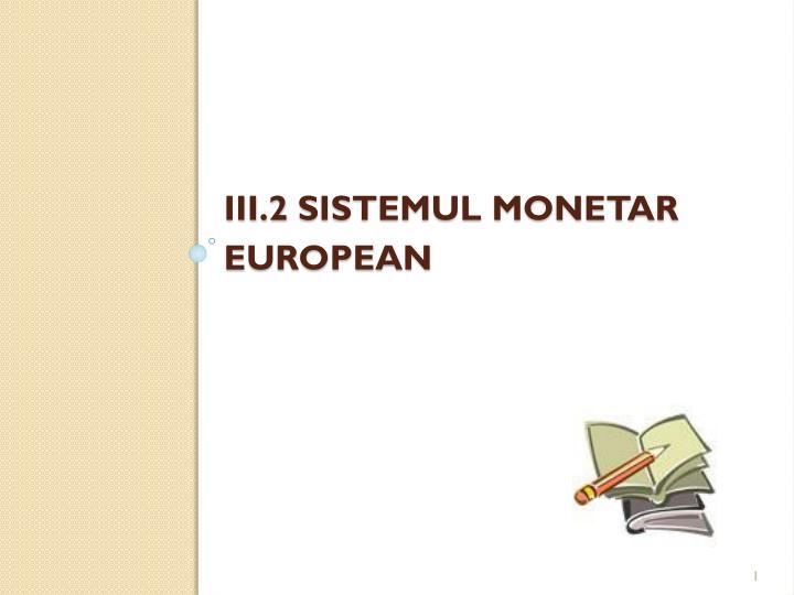 Iii 2 sistemul monetar european