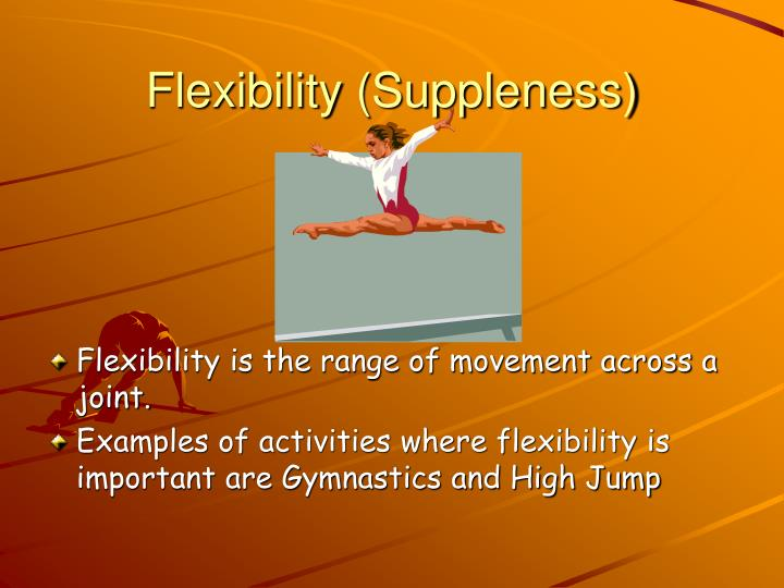 Flexibility (Suppleness)