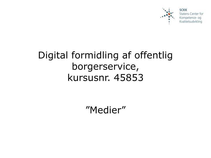 Digital formidling af offentlig borgerservice kursusnr 45853