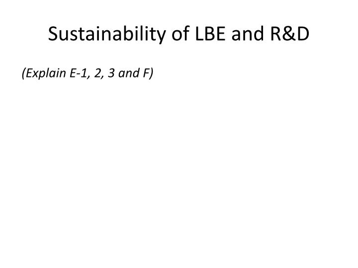 Sustainability of LBE and R&D