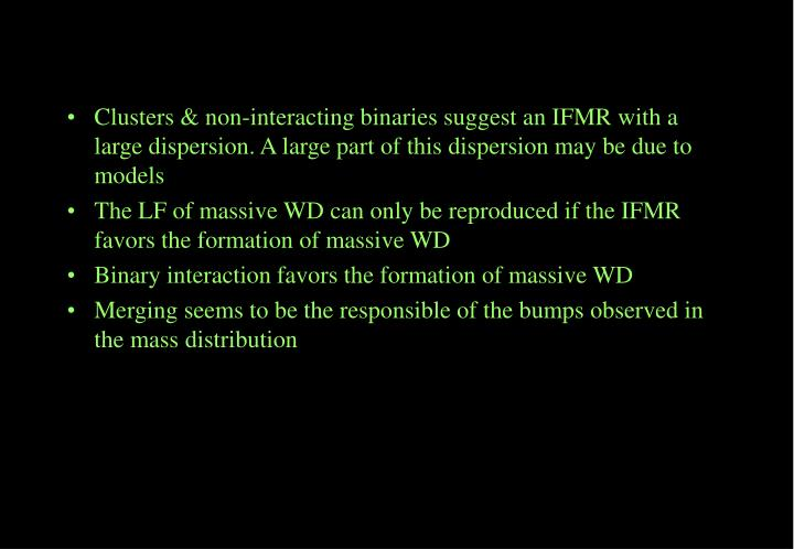 Clusters & non-interacting binaries suggest an IFMR with a large dispersion. A large part of this dispersion may be due to models