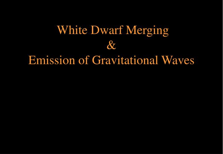 White Dwarf Merging