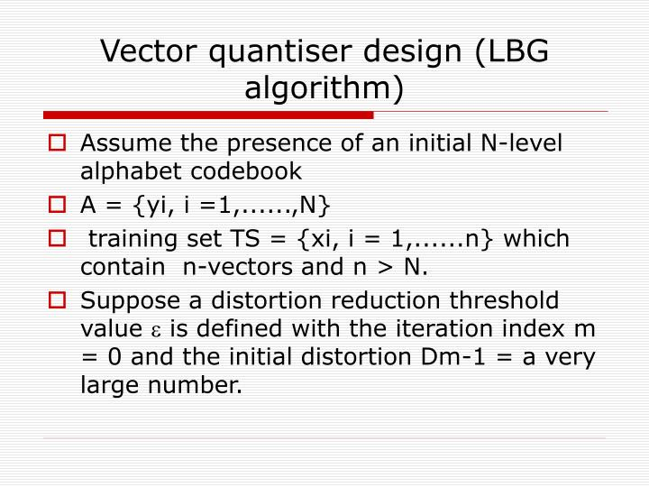 Vector quantiser design (LBG algorithm)