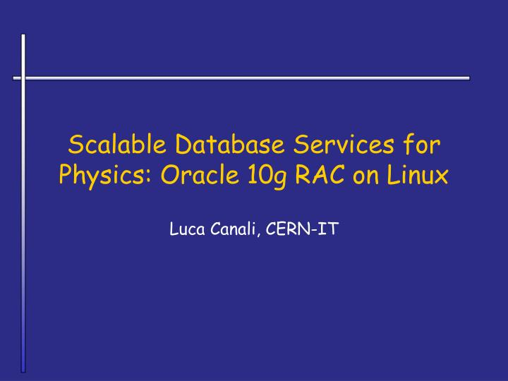Scalable database services for physics oracle 10g rac on linux