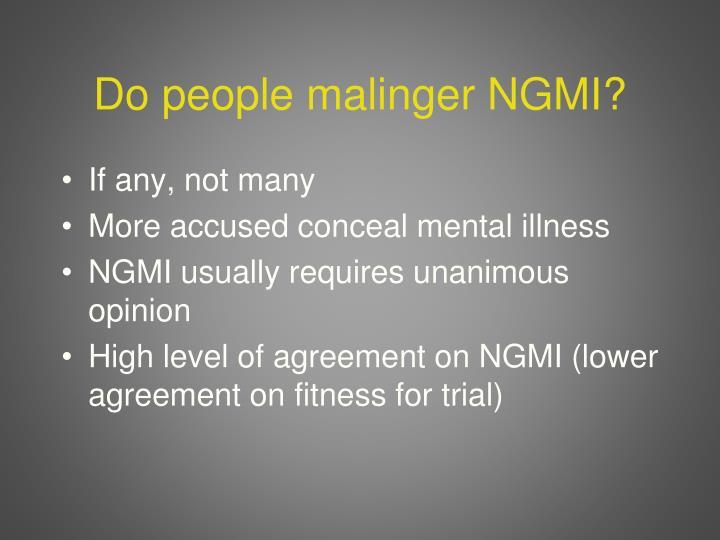 Do people malinger NGMI?