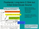 peatlands long term c sink but initial greenhouse source