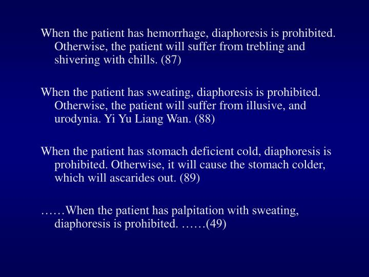 When the patient has hemorrhage, diaphoresis is prohibited. Otherwise, the patient will suffer from trebling and shivering with chills. (87)