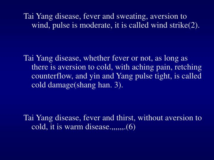Tai Yang disease, fever and sweating, aversion to wind, pulse is moderate, it is called wind strike(2).