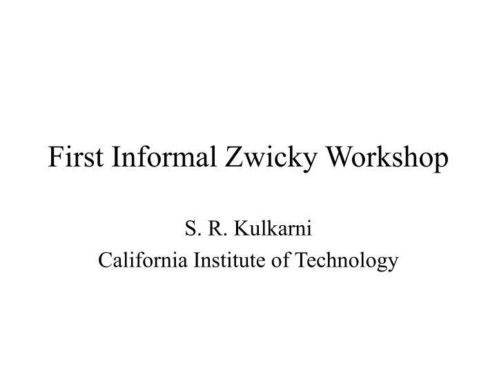 first informal zwicky workshop