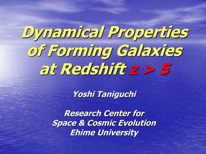 Dynamical properties of forming galaxies at redshift z 5