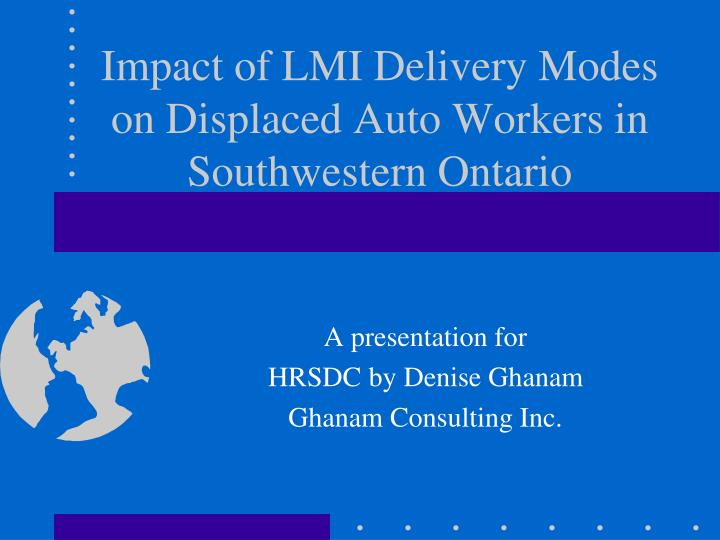Impact of lmi delivery modes on displaced auto workers in southwestern ontario