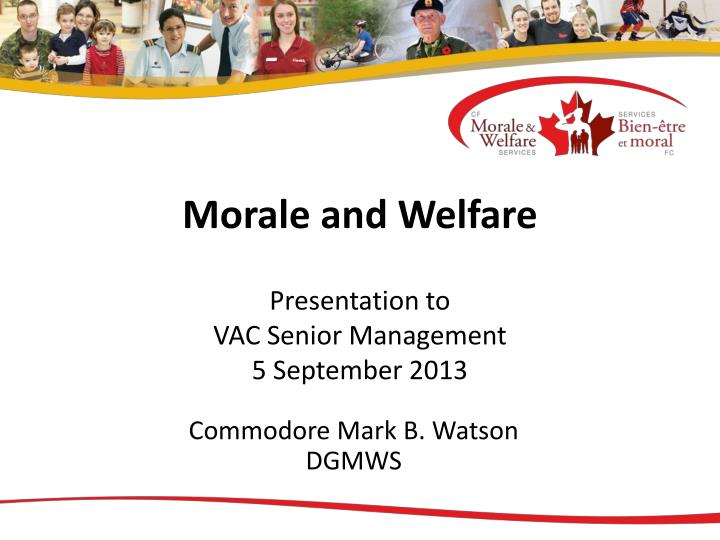 Morale and welfare presentation to vac senior management 5 september 2013