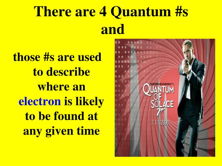 There are 4 Quantum #s