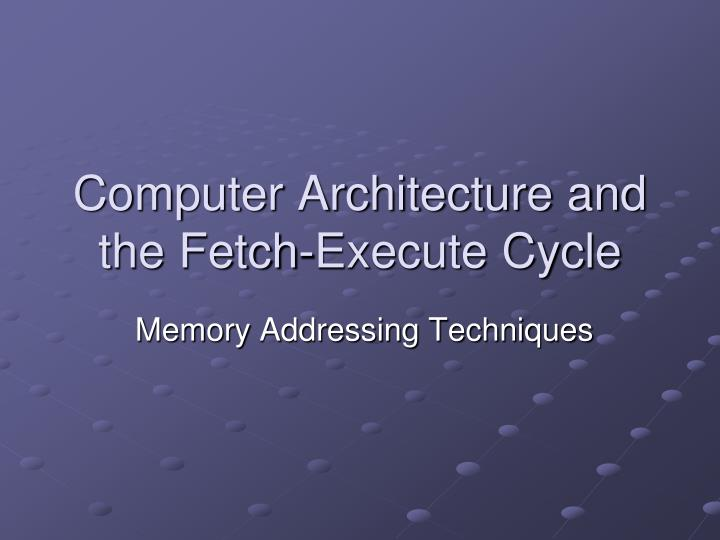 computer architecture and the fetch execute cycle n.