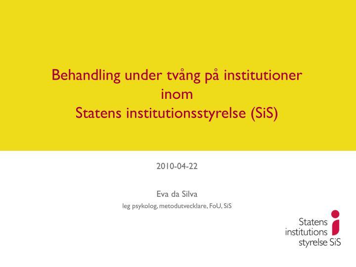 Behandling under tv ng p institutioner inom statens institutionsstyrelse sis