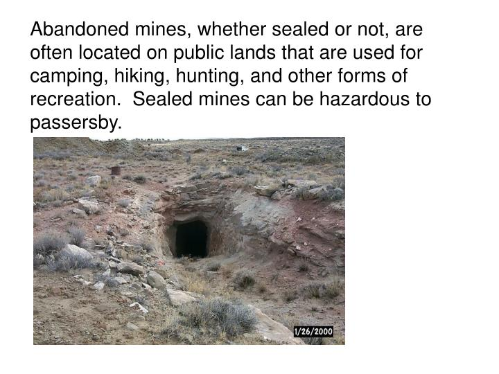 Abandoned mines, whether sealed or not, are often located on public lands that are used for camping,...