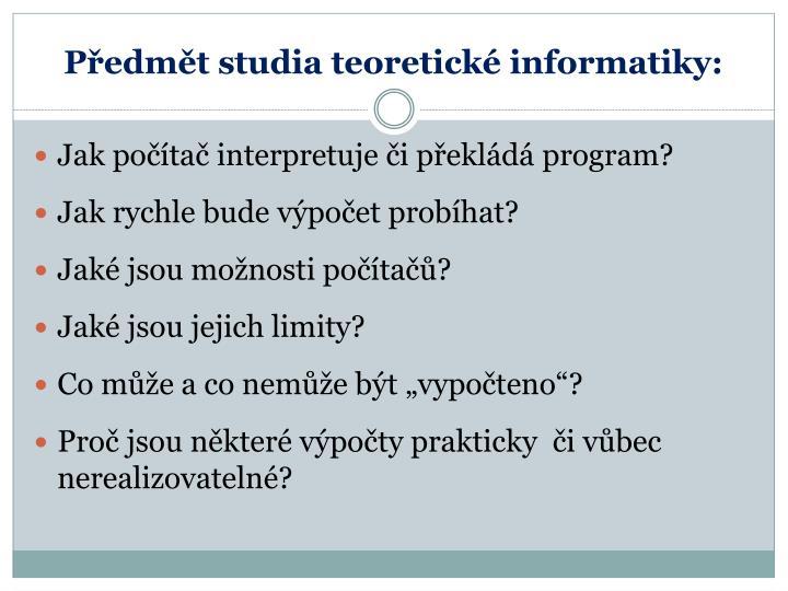 Předmět studia teoretické informatiky: