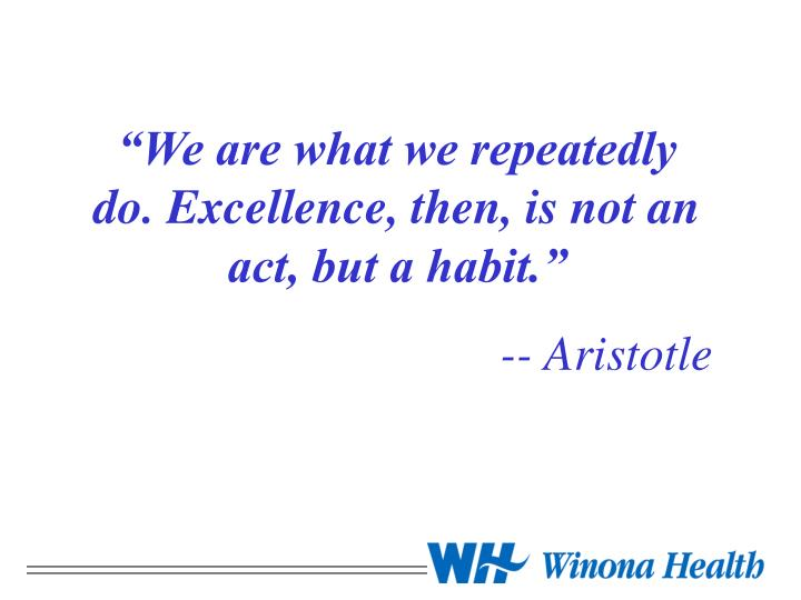 """""""We are what we repeatedly do. Excellence, then, is not an act, but a habit."""""""