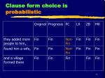 clause form choice is probabilistic