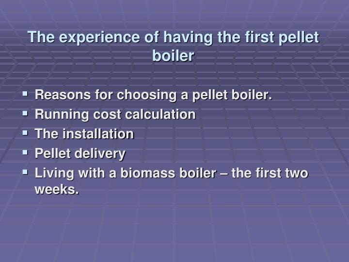 The experience of having the first pellet boiler