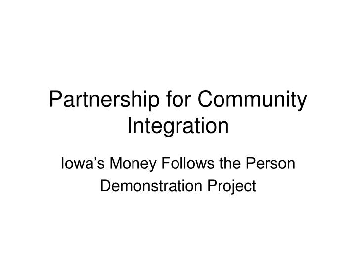 Partnership for community integration