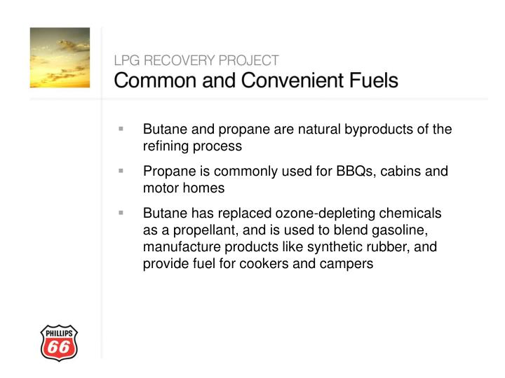 Butane and propane are natural byproducts of the refining process