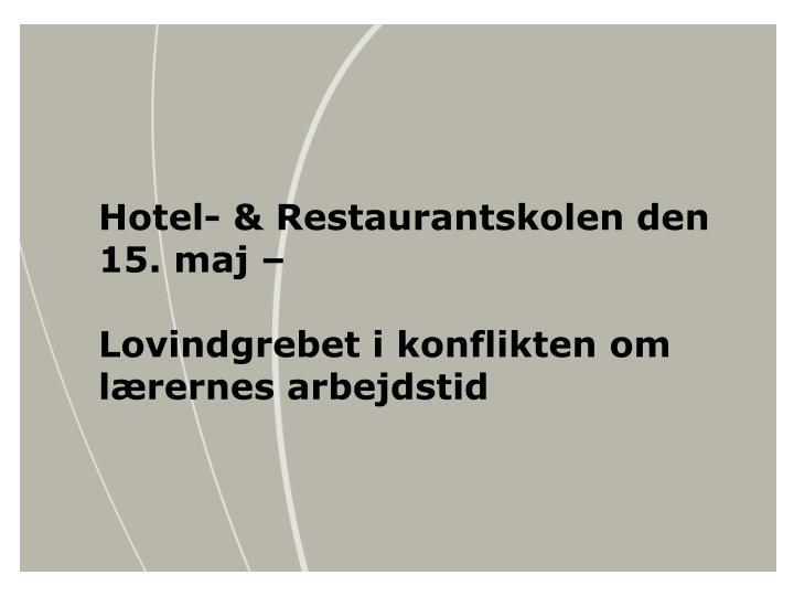Hotel restaurantskolen den 15 maj lovindgrebet i konflikten om l rernes arbejdstid