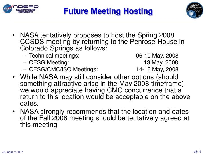 NASA tentatively proposes to host the Spring 2008 CCSDS meeting by returning to the Penrose House in Colorado Springs as follows: