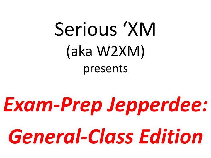 Serious xm aka w2xm presents