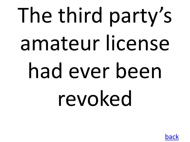 The third party's amateur license had ever been revoked