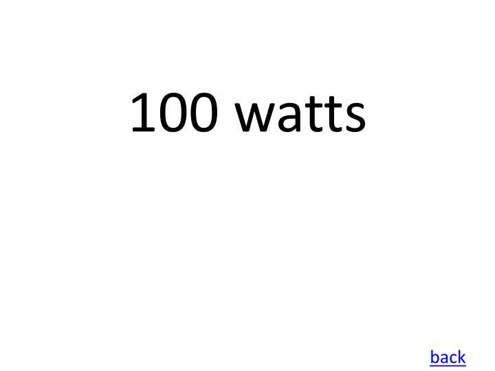 100 watts
