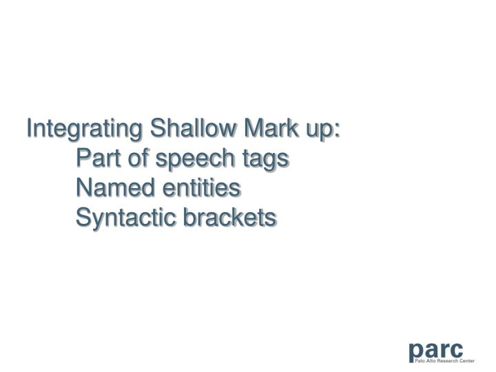 Integrating Shallow Mark up:
