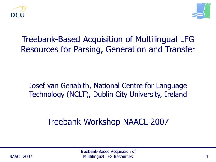 treebank based acquisition of multilingual lfg resources for parsing generation and transfer n.