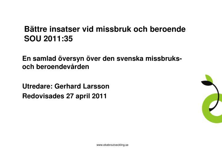 Bättre insatser vid missbruk och beroende SOU 2011:35