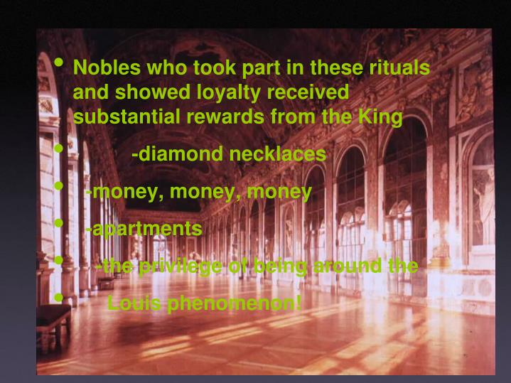 Nobles who took part in these rituals and showed loyalty received substantial rewards from the King